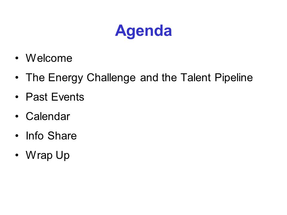 Agenda Welcome The Energy Challenge and the Talent Pipeline Past Events Calendar Info Share Wrap Up