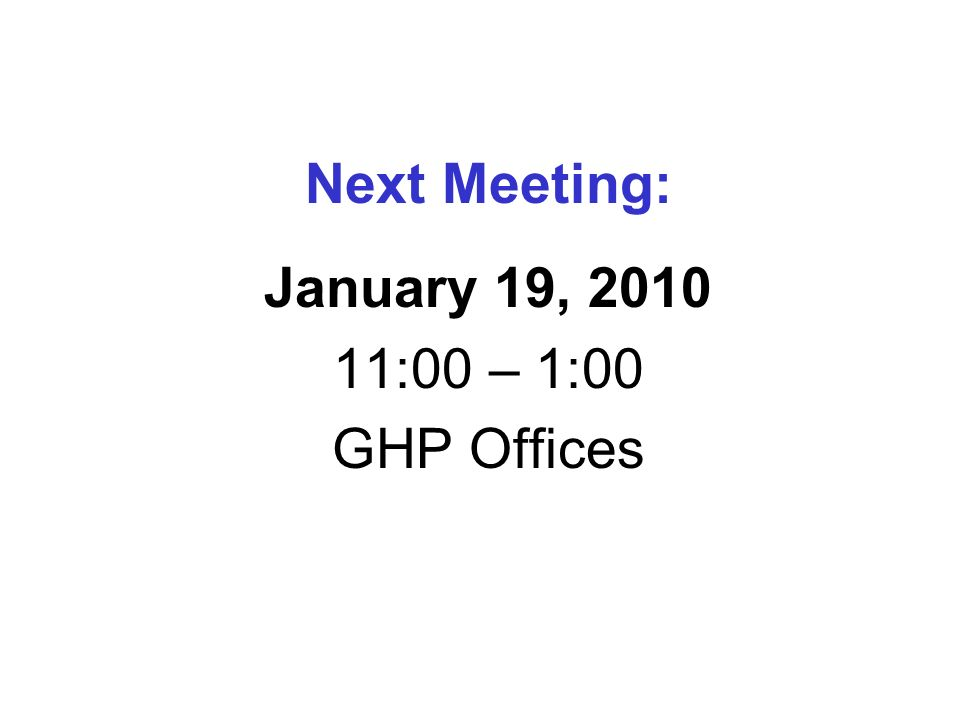Next Meeting: January 19, :00 – 1:00 GHP Offices