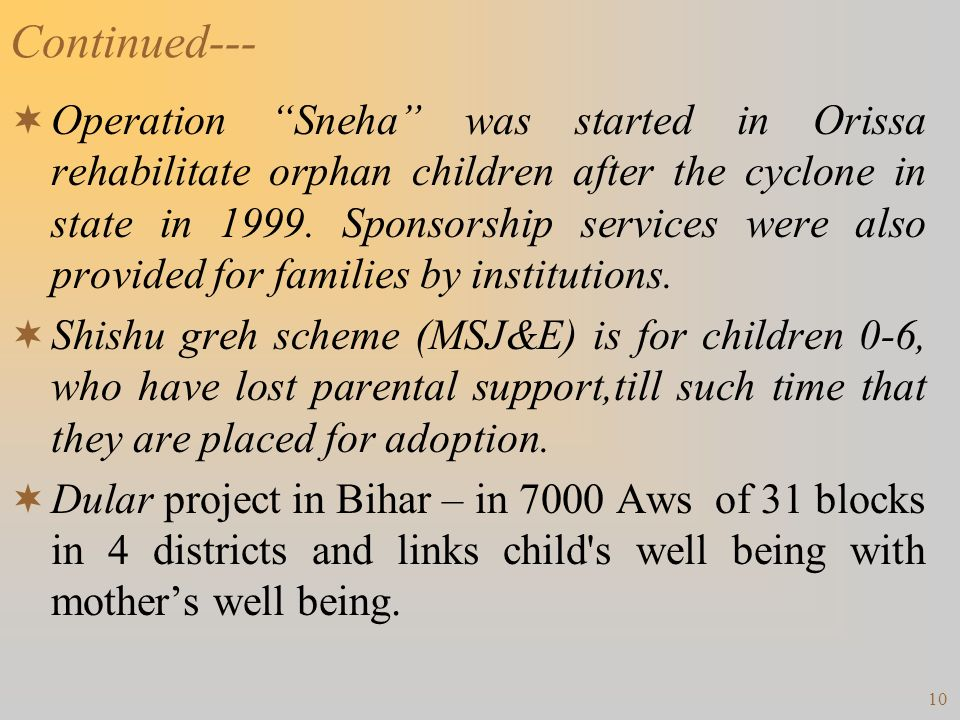 10 Continued--- Operation Sneha was started in Orissa rehabilitate orphan children after the cyclone in state in 1999. Sponsorship services were also