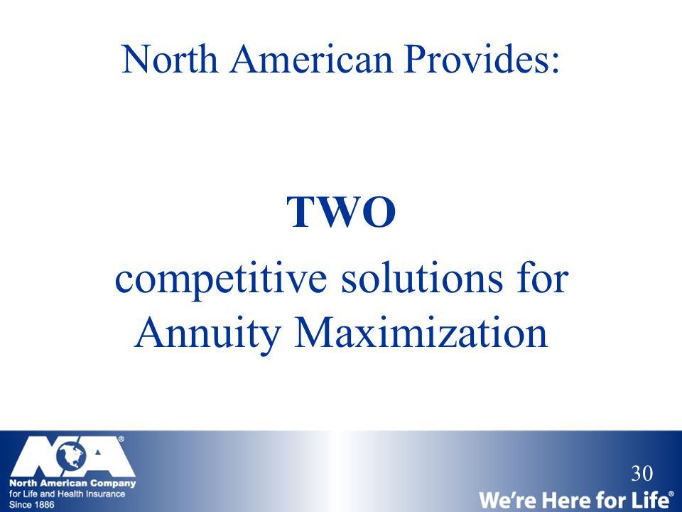 30 North American Provides: TWO competitive solutions for Annuity Maximization