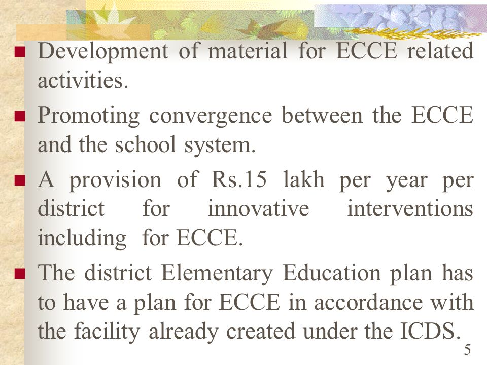 SOME ILLUSTRATIVE INTERVENTIONS Strengthening PSE component of ICDS by providing for additional worker, material for play and learning and personnel d