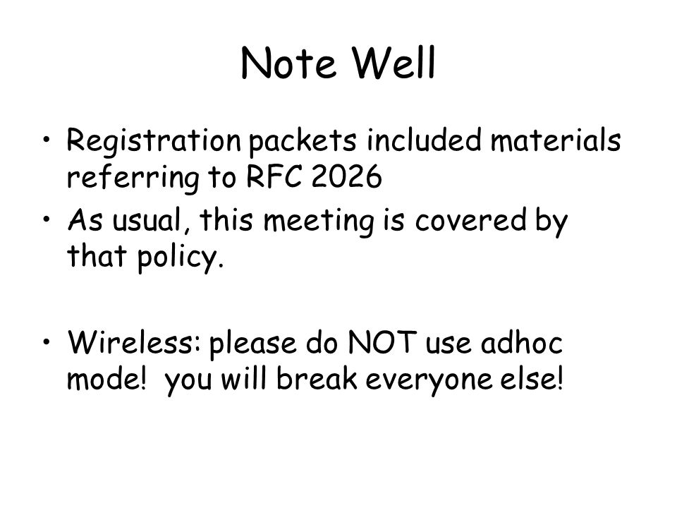 Note Well Registration packets included materials referring to RFC 2026 As usual, this meeting is covered by that policy.