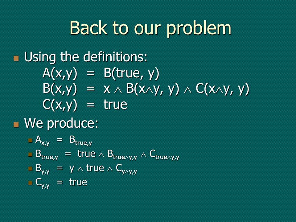 Using the definitions: A(x,y) = B(true, y) B(x,y) = x B(x y, y) C(x y, y) C(x,y) = true Using the definitions: A(x,y) = B(true, y) B(x,y) = x B(x y, y