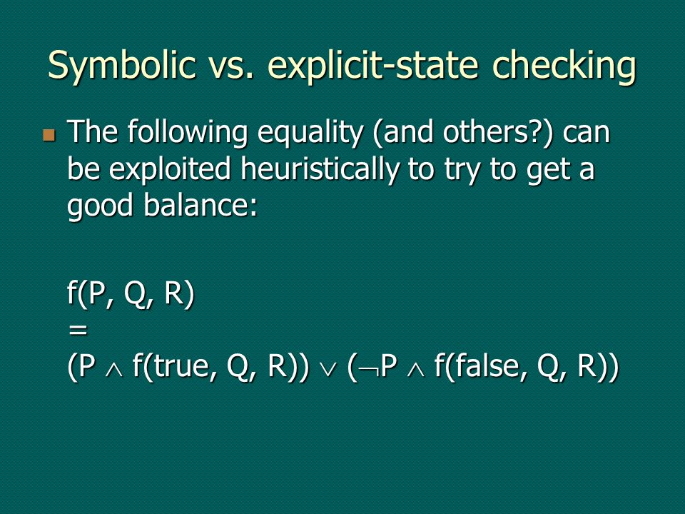 Symbolic vs. explicit-state checking The following equality (and others?) can be exploited heuristically to try to get a good balance: The following e