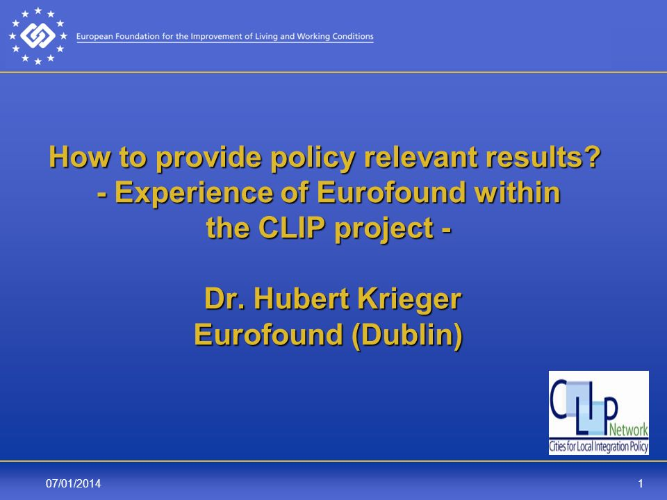 07/01/20142 What is Eurofound and CLIP.