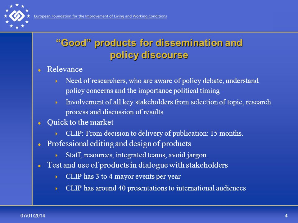 07/01/20144 Good products for dissemination and policy discourse Relevance Need of researchers, who are aware of policy debate, understand policy conc