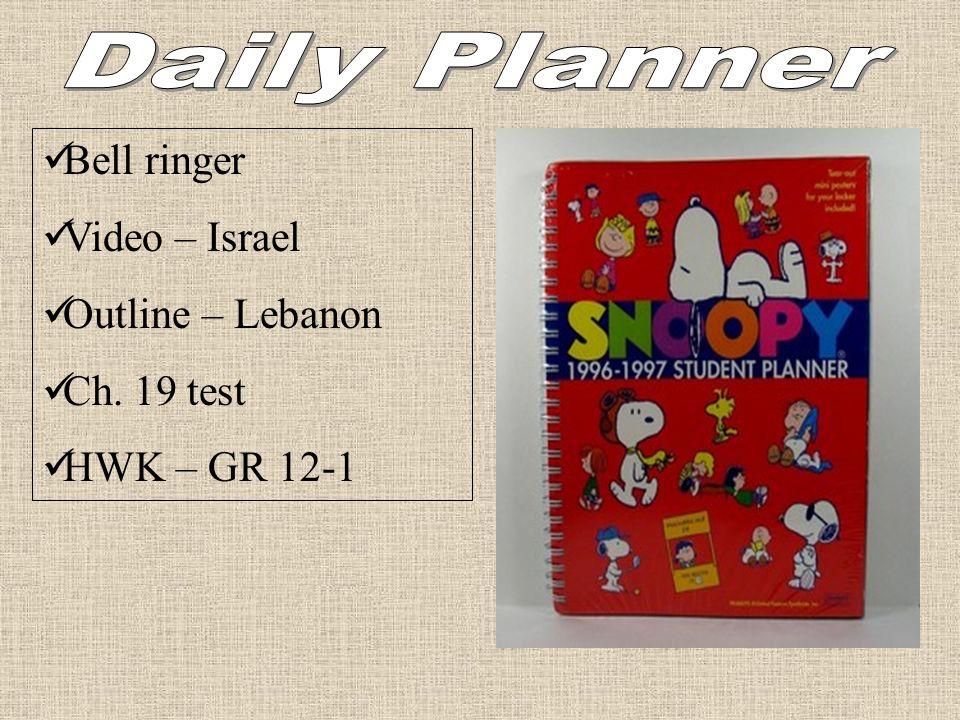 Bell ringer Video – Israel Outline – Lebanon Ch. 19 test HWK – GR 12-1