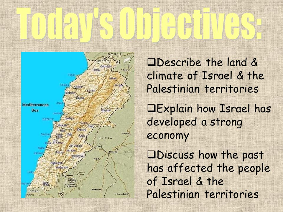 Describe the land & climate of Israel & the Palestinian territories Explain how Israel has developed a strong economy Discuss how the past has affecte