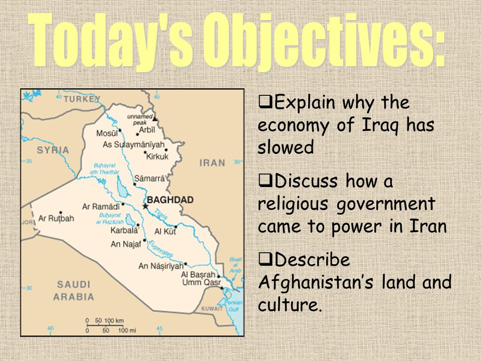 Explain why the economy of Iraq has slowed Discuss how a religious government came to power in Iran Describe Afghanistans land and culture.