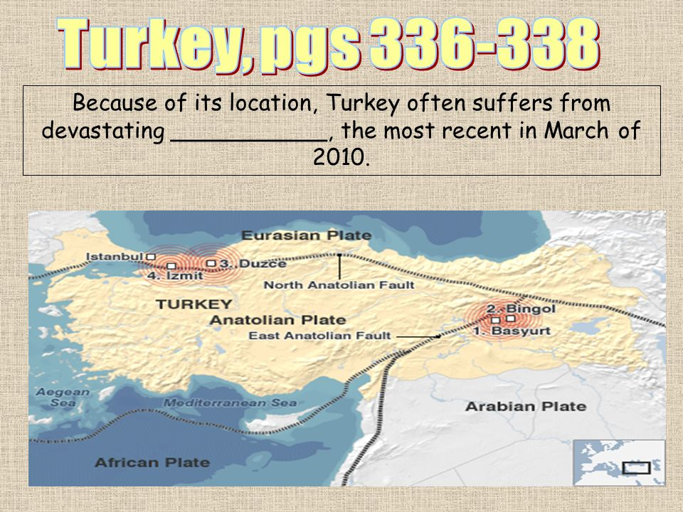 Because of its location, Turkey often suffers from devastating ___________, the most recent in March of 2010.