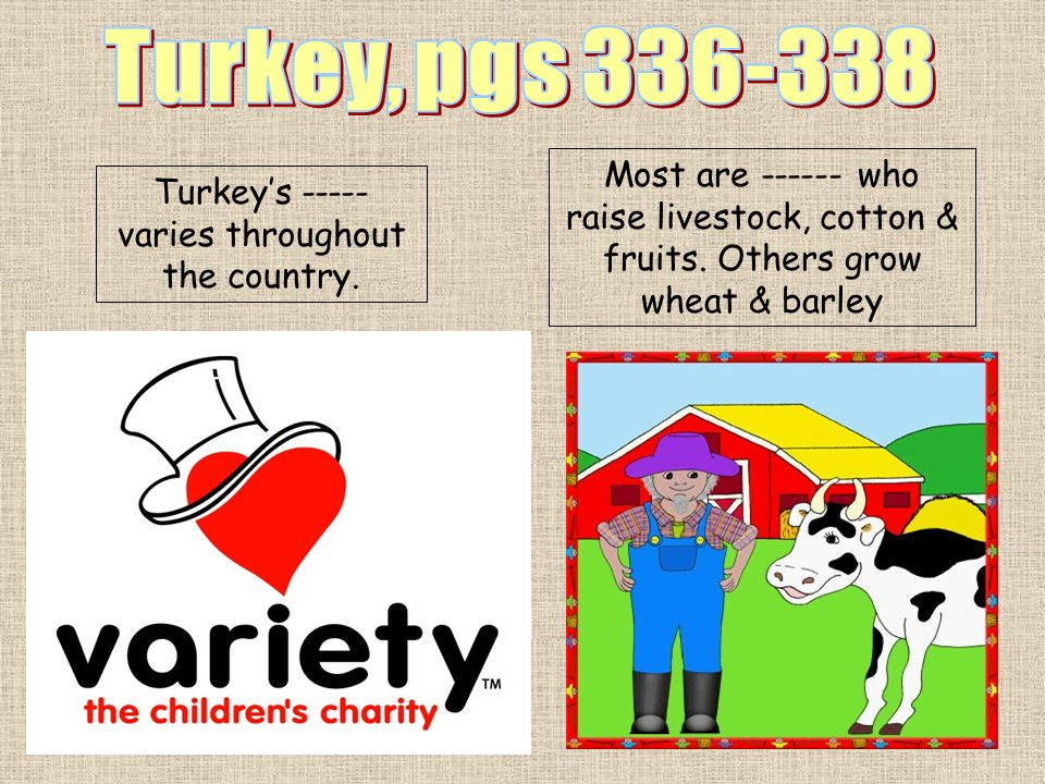 Turkeys ----- varies throughout the country. Most are ------ who raise livestock, cotton & fruits. Others grow wheat & barley
