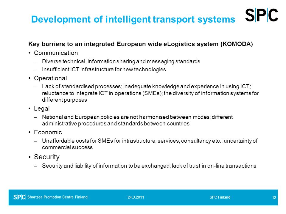 Development of intelligent transport systems Key barriers to an integrated European wide eLogistics system (KOMODA) Communication – Diverse technical,