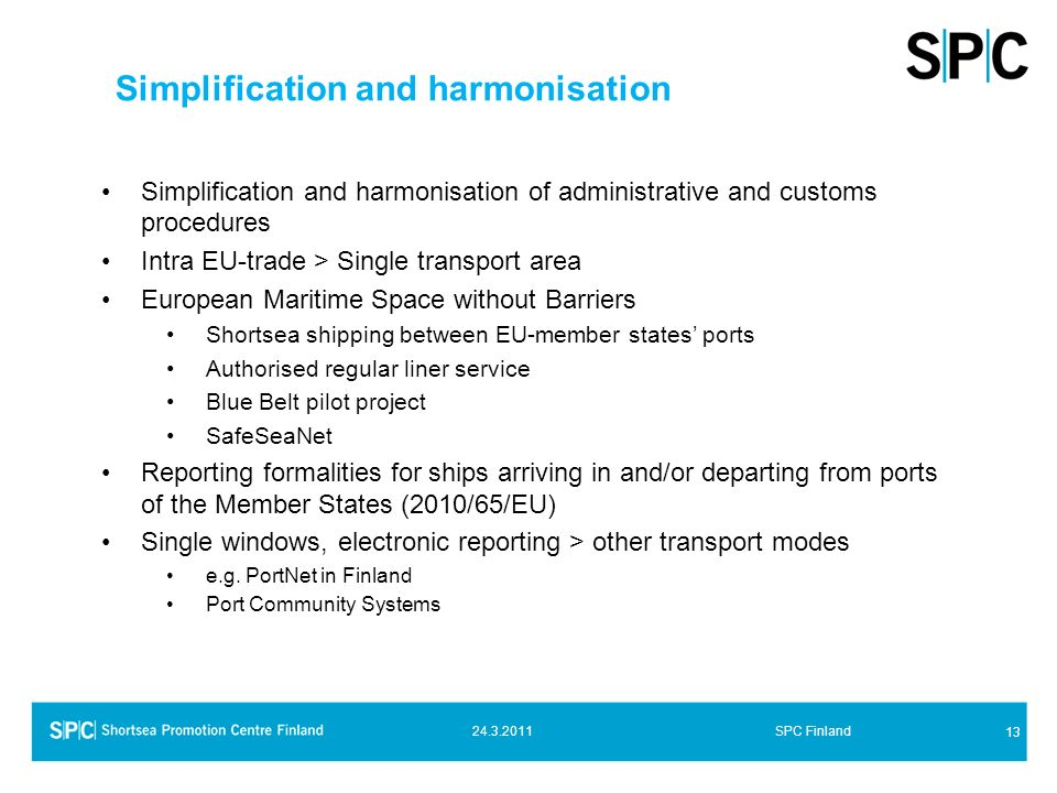 13 24.3.2011SPC Finland Simplification and harmonisation Simplification and harmonisation of administrative and customs procedures Intra EU-trade > Si