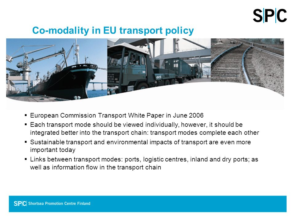 Co-modality in EU transport policy European Commission Transport White Paper in June 2006 Each transport mode should be viewed individually, however,