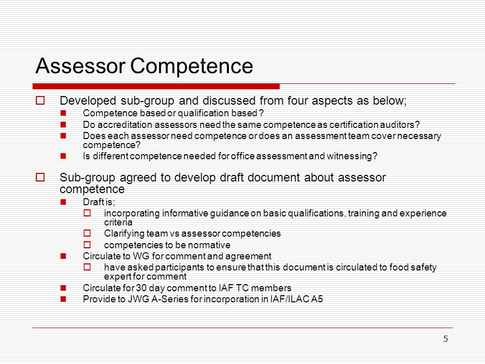 5 Assessor Competence Developed sub-group and discussed from four aspects as below; Competence based or qualification based .