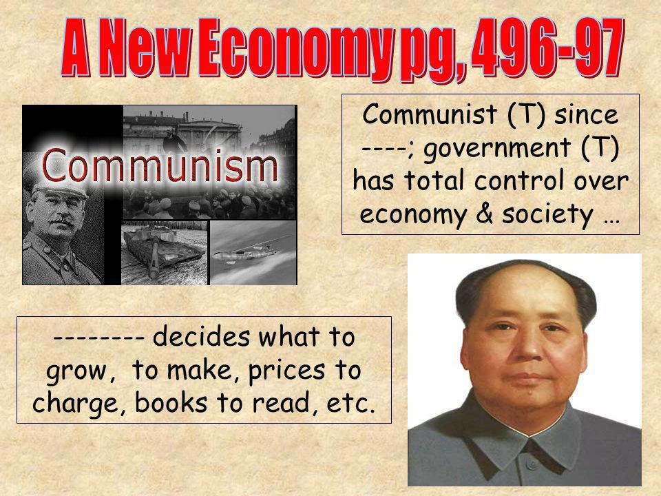 -------- decides what to grow, to make, prices to charge, books to read, etc. Communist (T) since ----; government (T) has total control over economy