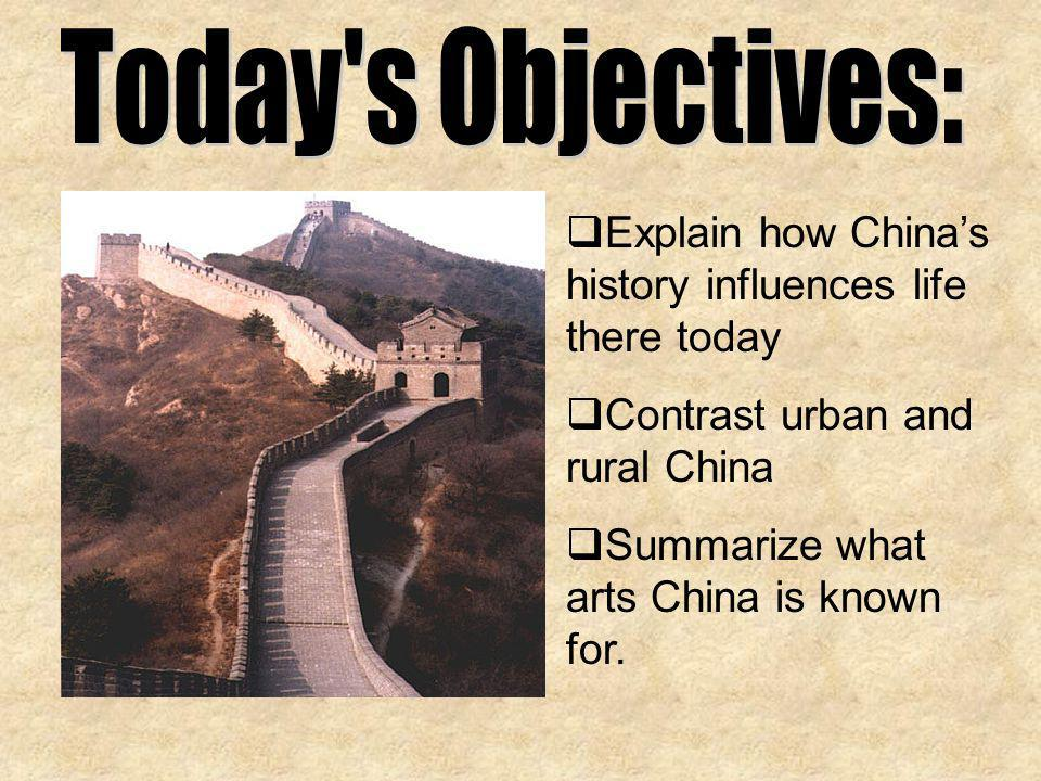 Explain how Chinas history influences life there today Contrast urban and rural China Summarize what arts China is known for.