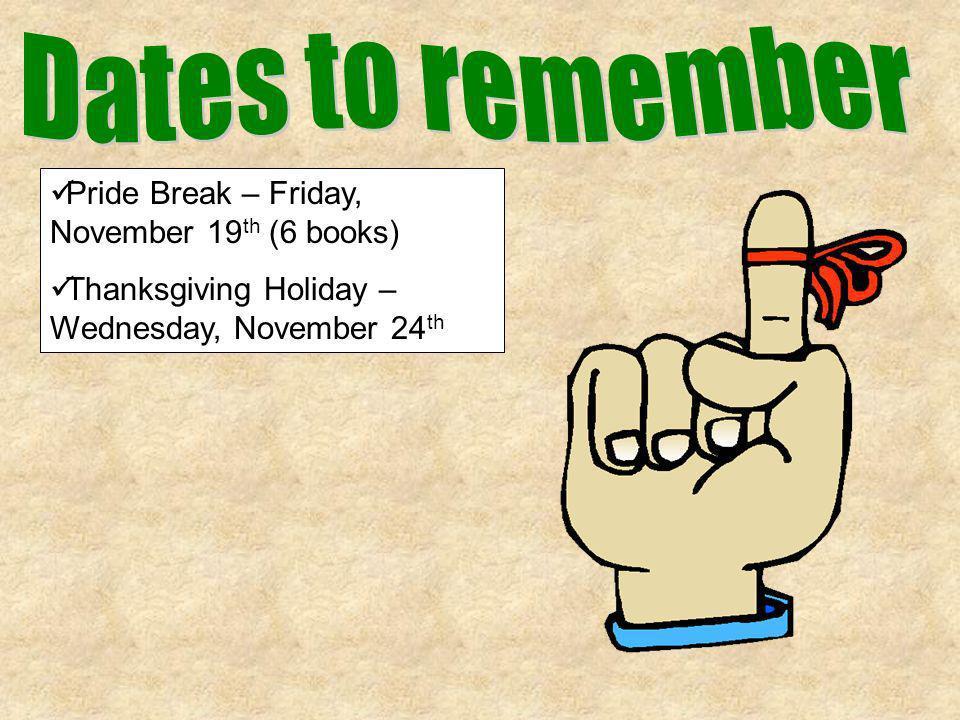 Pride Break – Friday, November 19 th (6 books) Thanksgiving Holiday – Wednesday, November 24 th