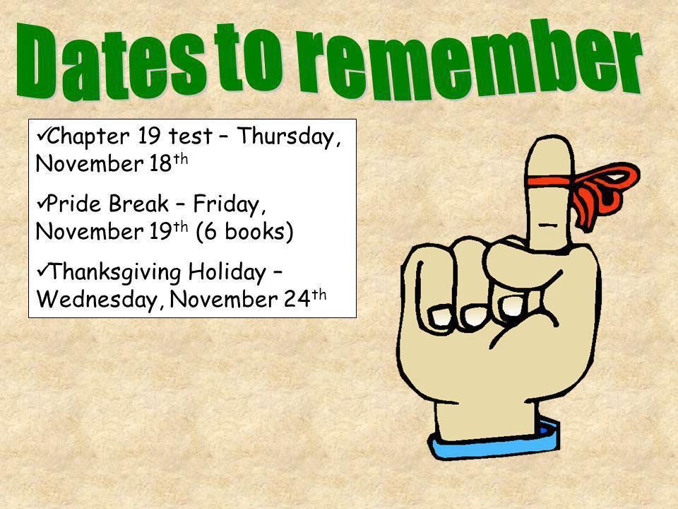 Chapter 19 test – Thursday, November 18 th Pride Break – Friday, November 19 th (6 books) Thanksgiving Holiday – Wednesday, November 24 th