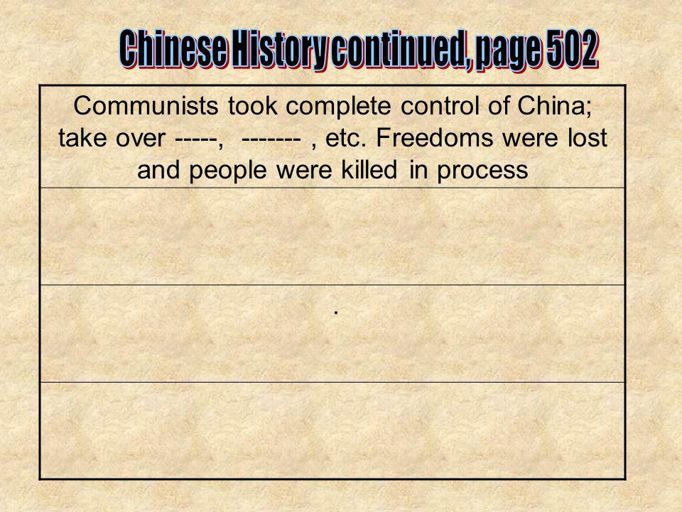 Communists took complete control of China; take over -----, -------, etc. Freedoms were lost and people were killed in process.