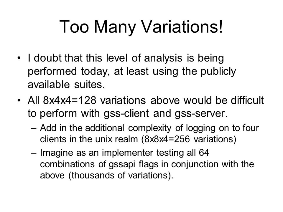 Too Many Variations! I doubt that this level of analysis is being performed today, at least using the publicly available suites. All 8x4x4=128 variati