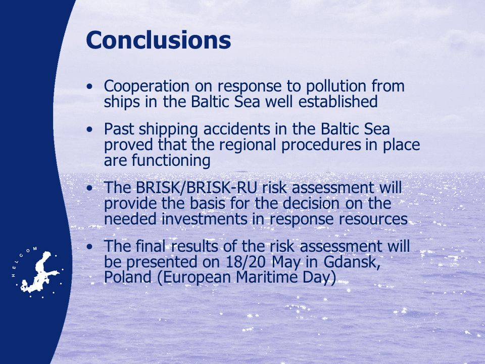 Conclusions Cooperation on response to pollution from ships in the Baltic Sea well established Past shipping accidents in the Baltic Sea proved that t