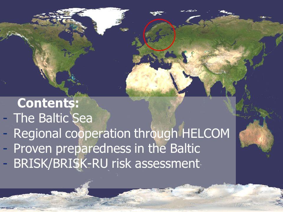 Contents: -The Baltic Sea -Regional cooperation through HELCOM -Proven preparedness in the Baltic -BRISK/BRISK-RU risk assessment