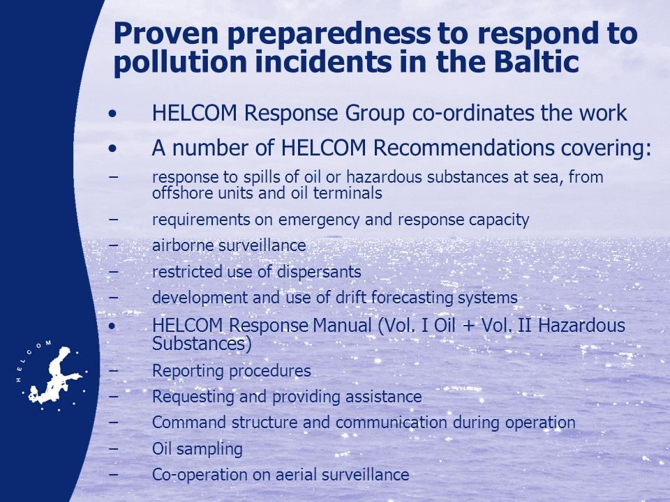 Proven preparedness to respond to pollution incidents in the Baltic HELCOM Response Group co-ordinates the work A number of HELCOM Recommendations cov