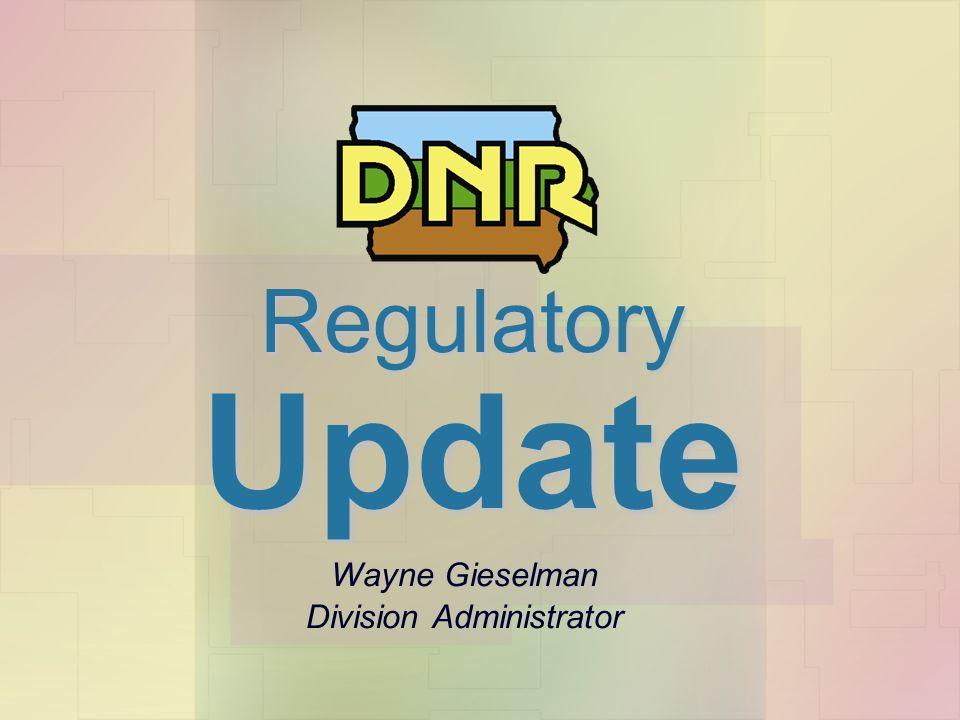 Wayne Gieselman Division Administrator RegulatoryUpdate