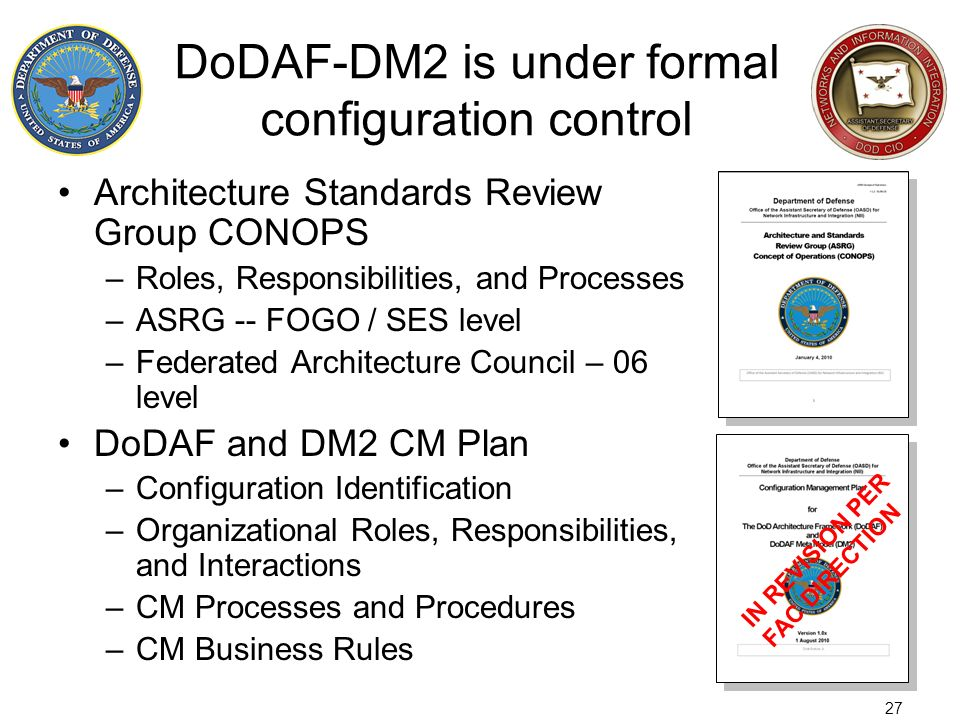 27 DoDAF-DM2 is under formal configuration control Architecture Standards Review Group CONOPS –Roles, Responsibilities, and Processes –ASRG -- FOGO /