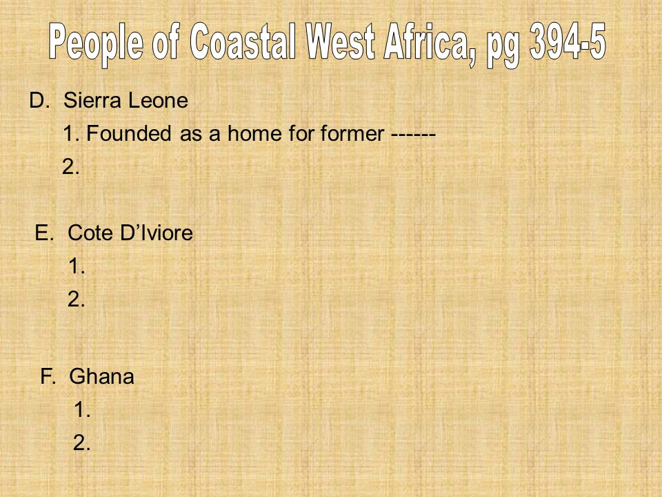 D. Sierra Leone 1. Founded as a home for former E. Cote DIviore F. Ghana 1. 2.