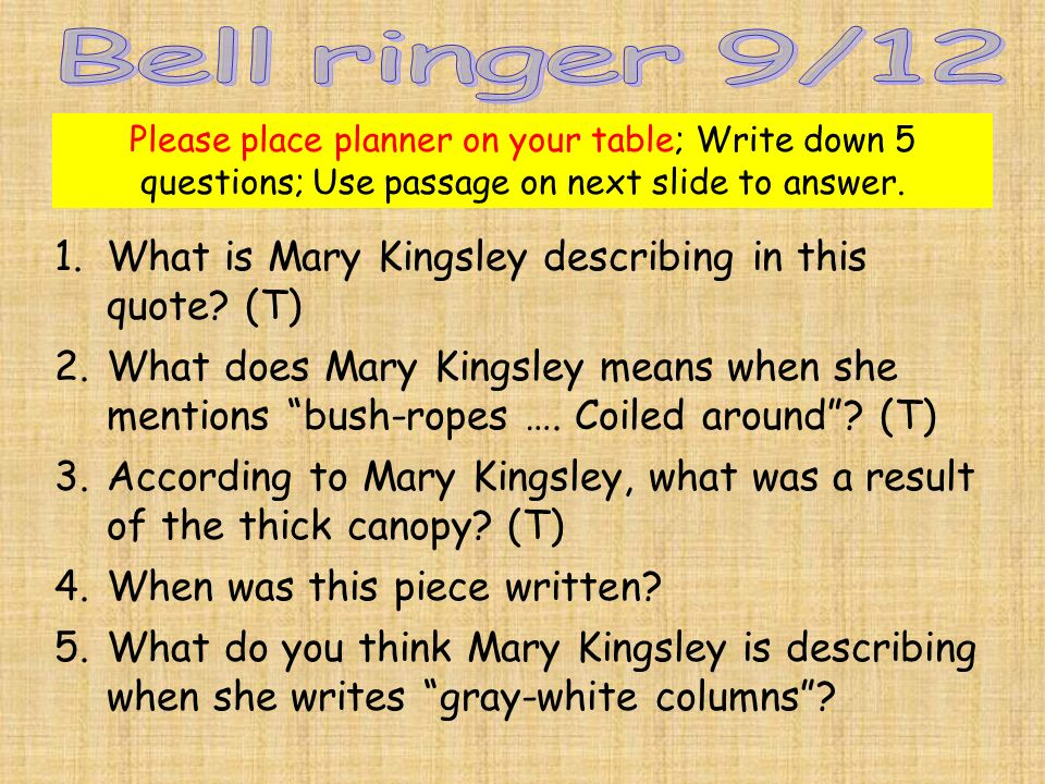 Please place planner on your table; Write down 5 questions; Use passage on next slide to answer.