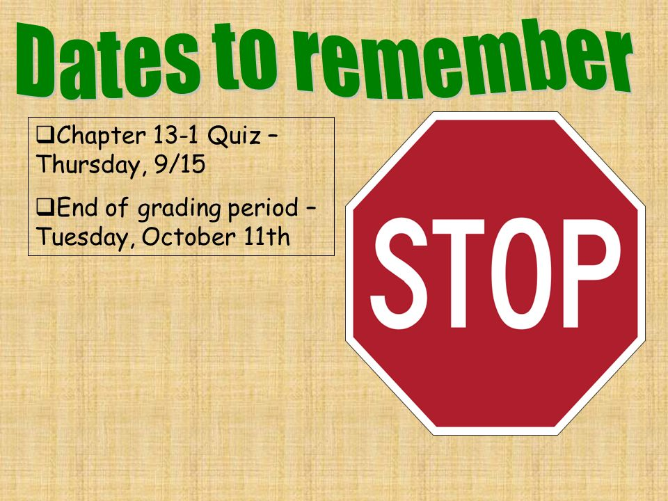 Chapter 13-1 Quiz – Thursday, 9/15 End of grading period – Tuesday, October 11th