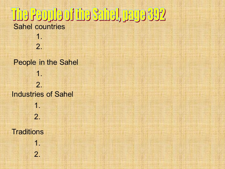 Sahel countries People in the Sahel Industries of Sahel Traditions 1. 2.