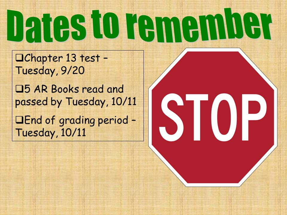 Chapter 13 test – Tuesday, 9/20 5 AR Books read and passed by Tuesday, 10/11 End of grading period – Tuesday, 10/11