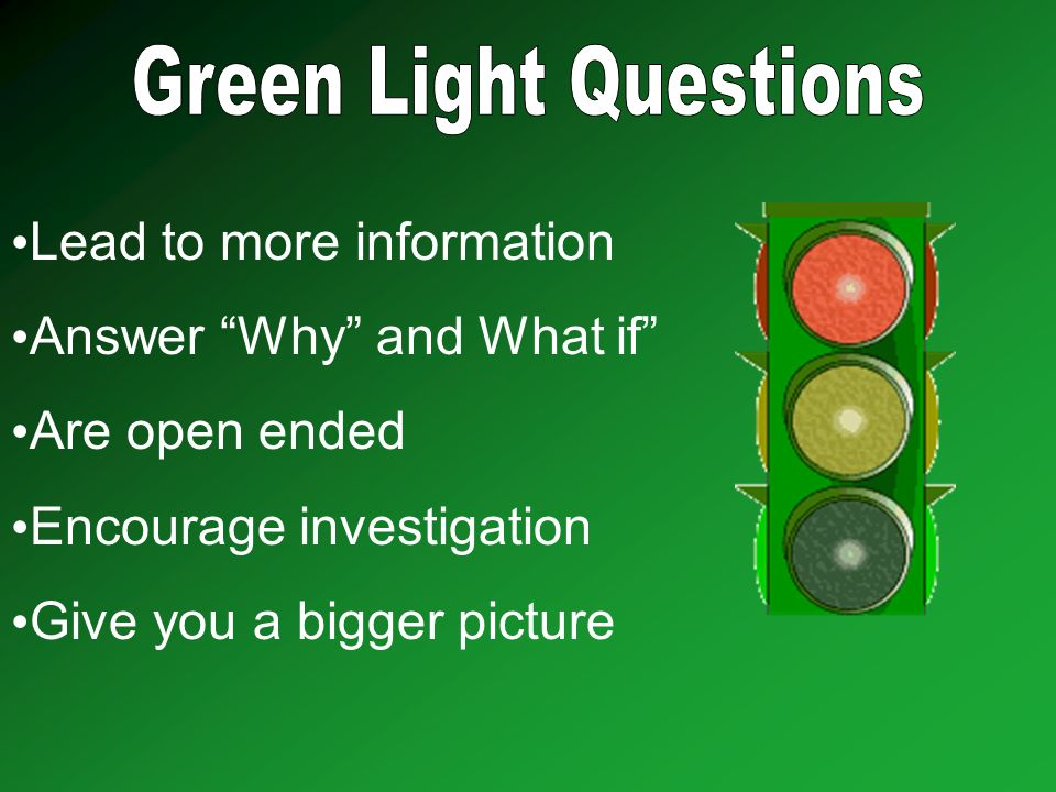 Lead to more information Answer Why and What if Are open ended Encourage investigation Give you a bigger picture