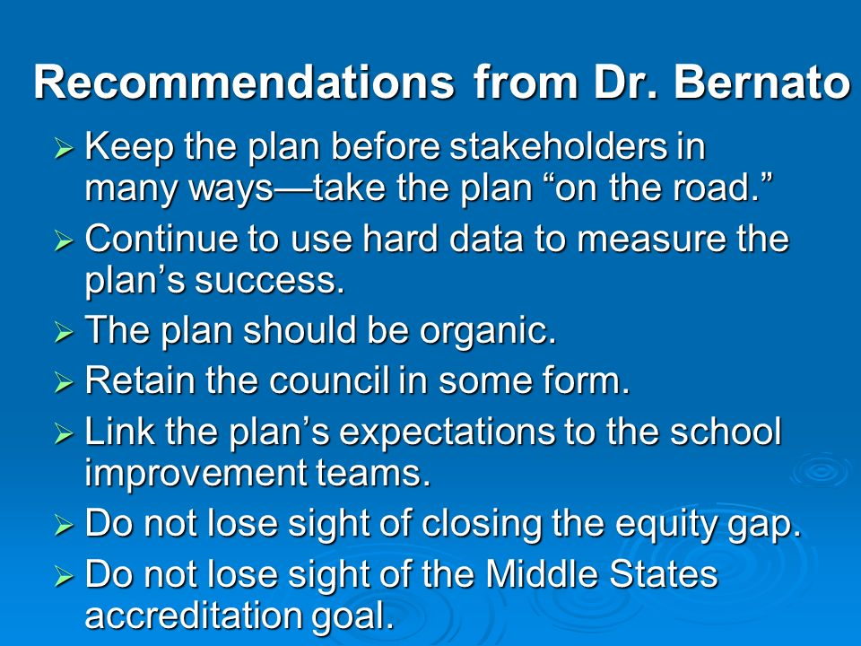 Recommendations from Dr. Bernato Keep the plan before stakeholders in many waystake the plan on the road. Keep the plan before stakeholders in many wa