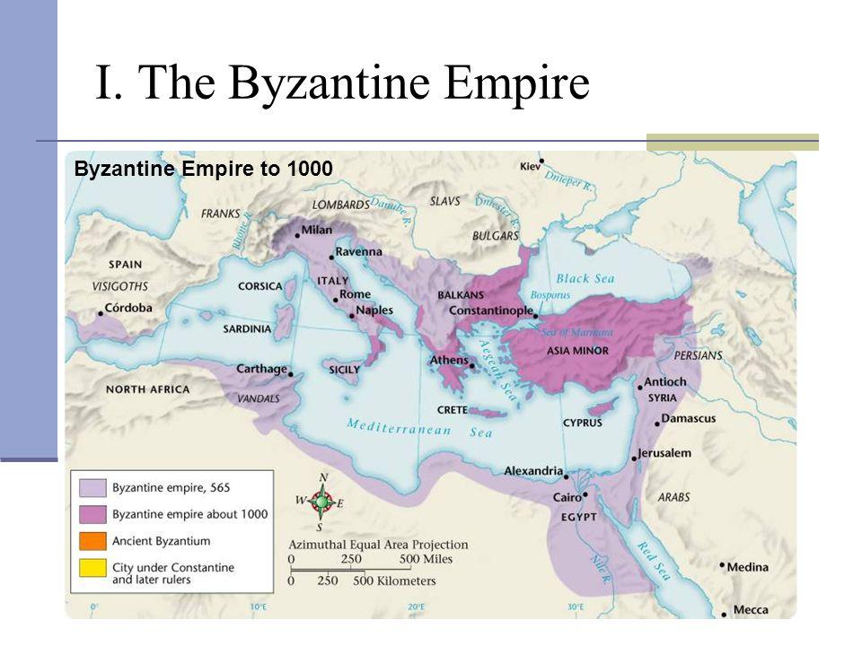 I. The Byzantine Empire Byzantine Empire to 1000