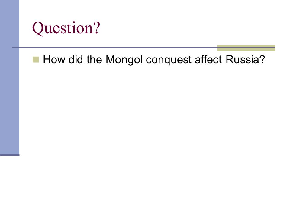 Question? How did the Mongol conquest affect Russia?