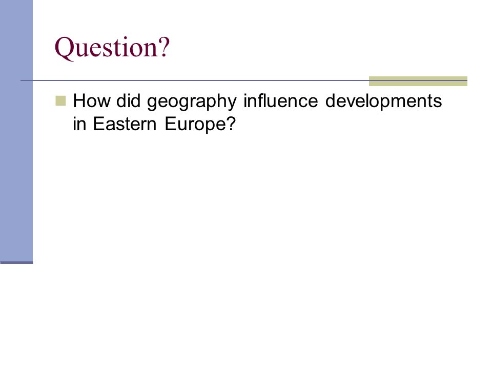 Question? How did geography influence developments in Eastern Europe?
