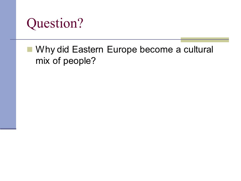 Question? Why did Eastern Europe become a cultural mix of people?