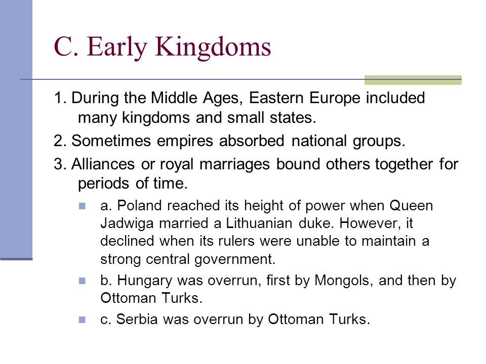 C. Early Kingdoms 1. During the Middle Ages, Eastern Europe included many kingdoms and small states. 2. Sometimes empires absorbed national groups. 3.