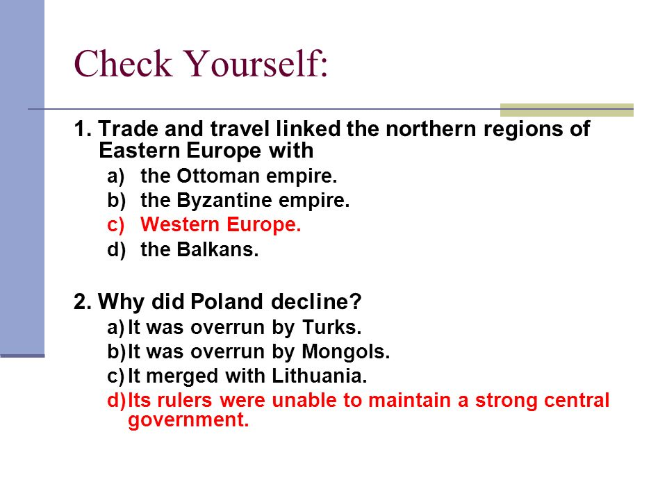 Check Yourself: 1. Trade and travel linked the northern regions of Eastern Europe with a) the Ottoman empire. b) the Byzantine empire. c) Western Euro