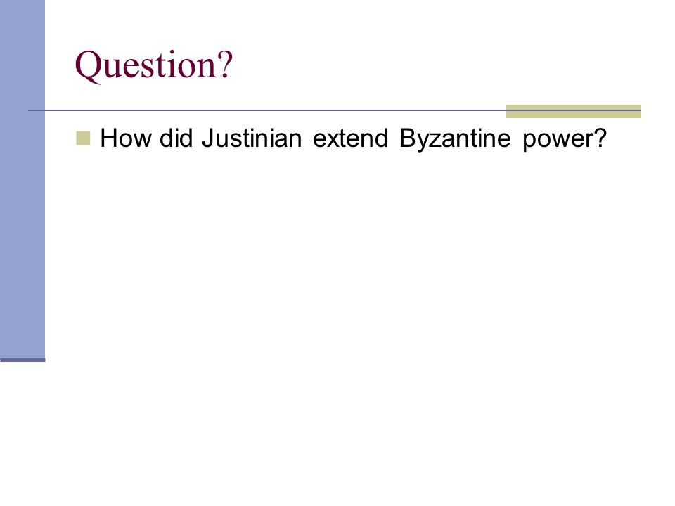 Question? How did Justinian extend Byzantine power?