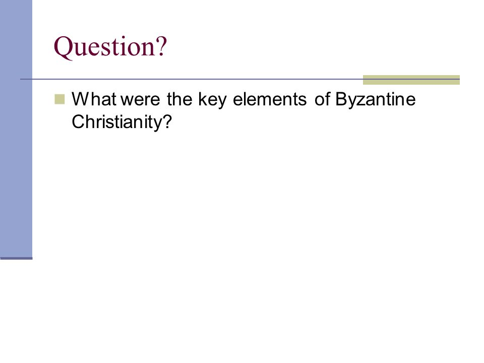 Question? What were the key elements of Byzantine Christianity?
