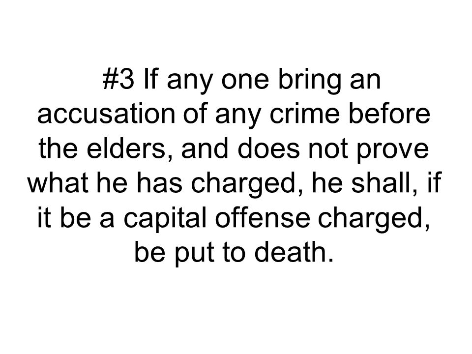 #3 If any one bring an accusation of any crime before the elders, and does not prove what he has charged, he shall, if it be a capital offense charged