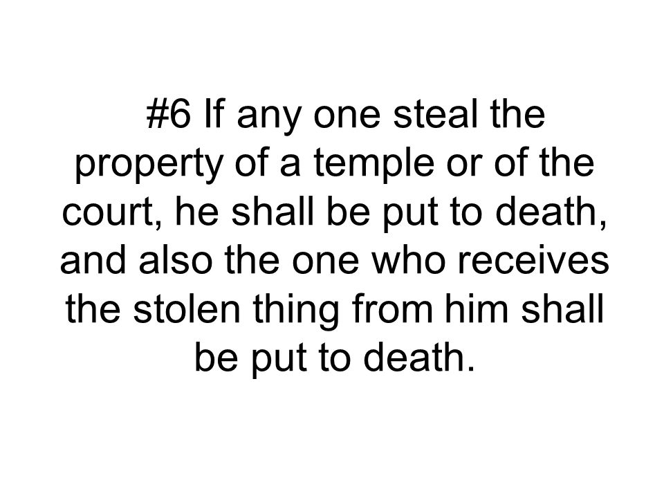 #6 If any one steal the property of a temple or of the court, he shall be put to death, and also the one who receives the stolen thing from him shall
