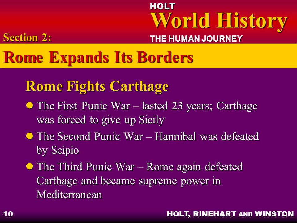 HOLT World History World History THE HUMAN JOURNEY HOLT, RINEHART AND WINSTON 10 Rome Fights Carthage The First Punic War – lasted 23 years; Carthage