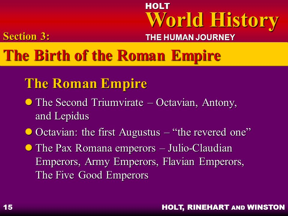 HOLT World History World History THE HUMAN JOURNEY HOLT, RINEHART AND WINSTON 15 The Roman Empire The Second Triumvirate – Octavian, Antony, and Lepid
