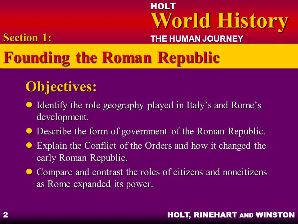 HOLT World History World History THE HUMAN JOURNEY HOLT, RINEHART AND WINSTON 2 Objectives: Identify the role geography played in Italys and Romes dev